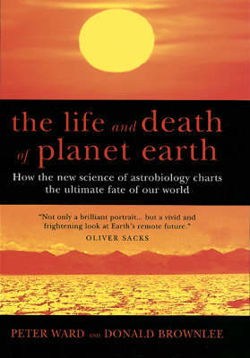 The Life and Death of Planet Earth by Peter Douglas Ward