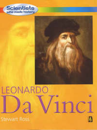 Scientists Who Made History: Leonardo Da Vinci by Stewart Ross