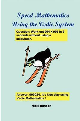 Speed Mathematics Using the Vedic System by Vali Nasser