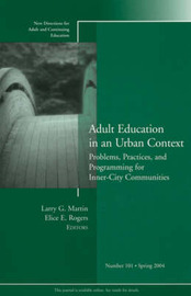 Adult Education in an Urban Context: Problems, Practices, and Programming for Inner City Communities by Larry G. Martin