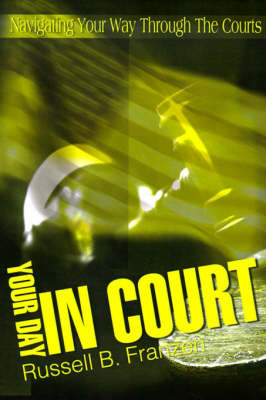 Your Day in Court: Navigating Your Way Through the Courts by Russell B. Franzen image