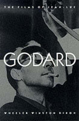 The Films of Jean-Luc Godard by Wheeler Winston Dixon image