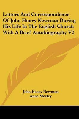 Letters and Correspondence of John Henry Newman During His Life in the English Church with a Brief Autobiography V2 by John Henry Newman image