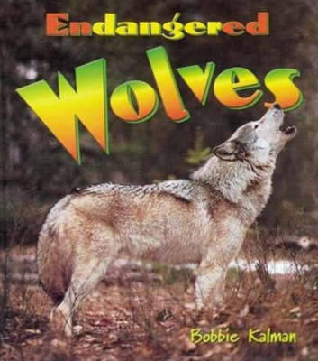 Endangered Wolves by Bobbie Kalman