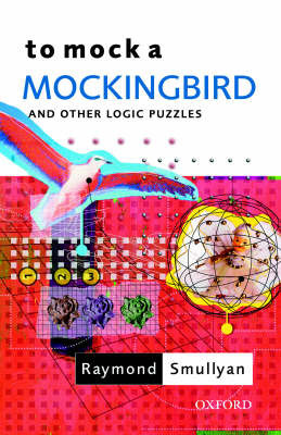 To Mock a Mockingbird: and Other Logic Puzzles by Raymond Smullyan