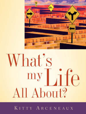 What's My Life All About? by Kitty Arceneaux