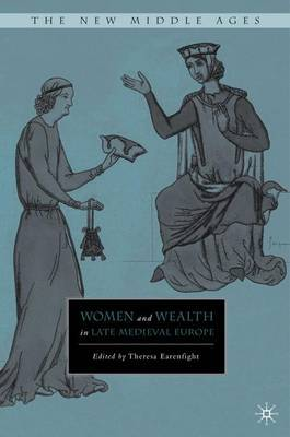 Women and Wealth in Late Medieval Europe by Theresa Marie Earenfight image