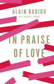 In Praise of Love by Alain Badiou
