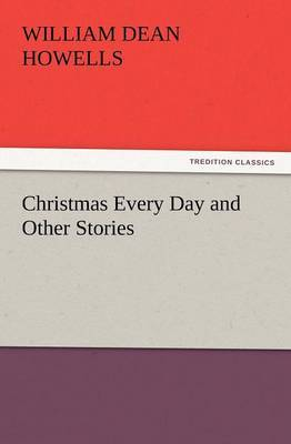 Christmas Every Day and Other Stories by William Dean Howells