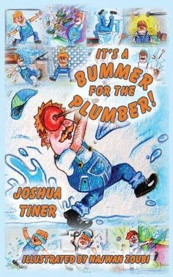 It's a Bummer for the Plumber! by Joshua Tiner