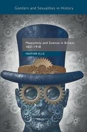 Masculinity and Science in Britain, 1831-1918 by Heather Ellis