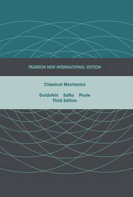 Classical Mechanics: Pearson New International Edition by Herbert Goldstein