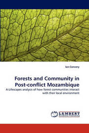 Forests and Community in Post-Conflict Mozambique by Ian Convery