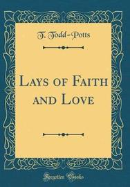 Lays of Faith and Love (Classic Reprint) by T Todd-Potts image