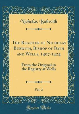 The Register of Nicholas Bubwith, Bishop of Bath and Wells, 1407-1424, Vol. 2 by Nicholas Bubwith image