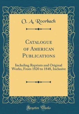 Catalogue of American Publications by O a Roorbach