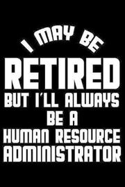 I May Be Retired But I'll Always Be A Human Resource Administrator by Magic Journal Publishing