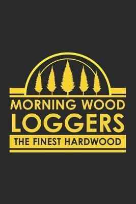 Morning Wood Loggers The Finest Hardwood by Woodworking Publishing