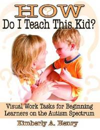 How Do I Teach This Kid? by Kimberly A. Henry