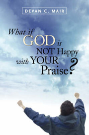 What If God Is Not Happy with Your Praise? by Devan, C Mair image
