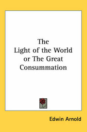 The Light of the World or The Great Consummation by Edwin Arnold image