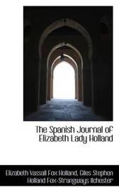 The Spanish Journal of Elizabeth Lady Holland by Elizabeth Vassall Fox Holland
