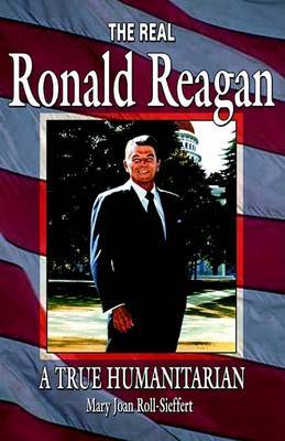 The Real Ronald Reagan: A True Humanitarian by Mary Joan Roll-Sieffert image