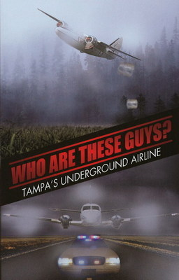 Who are These Guys: Tampas Underground Airline by Anthony Mendola