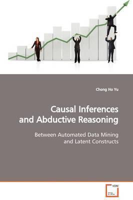 Causal Inferences and Abductive Reasoning by Chong Ho Yu