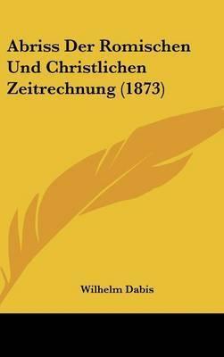 Abriss Der Romischen Und Christlichen Zeitrechnung (1873) by Wilhelm Dabis