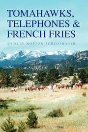 Tomahawks, Telephones & French Fries by Shirley Norton Schlothauer image
