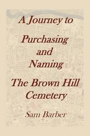 A Journey to Purchasing and Naming the Brown Hill Cemetery by Sam Barber