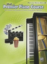 Alfred's Premier Piano Course: Pop and Movie Hits 2B by Dennis Alexander