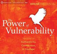 The Power of Vulnerability: Teachings on Authenticity, Connection and Courage by Brene Brown