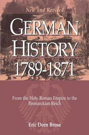 German History 1789-1871 by Eric Dorn Brose