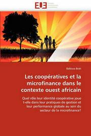 Les Coopratives Et La Microfinance Dans Le Contexte Ouest Africain by Balkissa Brah