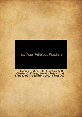 My Four Religious Teachers by Horace Bushnell
