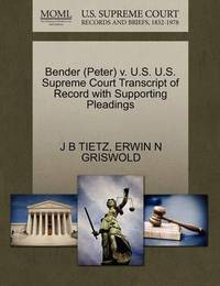 Bender (Peter) V. U.S. U.S. Supreme Court Transcript of Record with Supporting Pleadings by J B Tietz