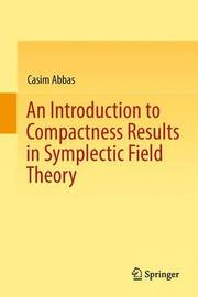 An Introduction to Compactness Results in Symplectic Field Theory by Casim Abbas