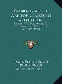 Problems about War for Classes in Arithmetic: Suggestions for Makers of Textbooks and for Use in Schools (1915) by David Eugene Smith