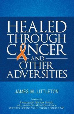 Healed Through Cancer by James Littleton image