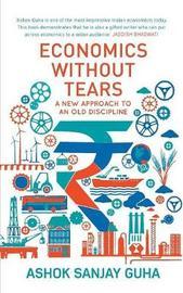 Economics Without Tears by Ashok Sanjay Guha