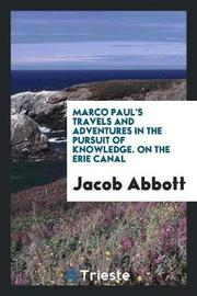 Marco Paul's Travels and Adventures in the Pursuit of Knowledge. on the Erie Canal by Jacob Abbott