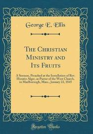 The Christian Ministry and Its Fruits by George E Ellis image