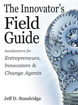 The Innovator's Field Guide by Dr Jeff D Standridge