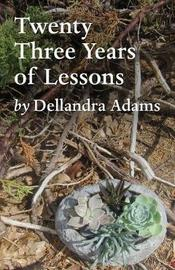 Twenty Three Years of Lessons by Dellandra Adams image