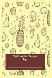 My Smoothie Recipes by by Creative Juices Publishing