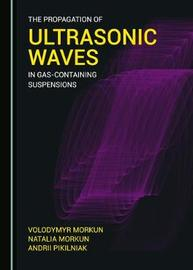 The Propagation of Ultrasonic Waves in Gas-containing Suspensions by Volodymyr Morkun
