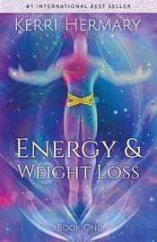 Energy & Weight Loss by Kerri Hermary