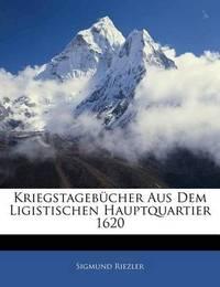 Kriegstagebcher Aus Dem Ligistischen Hauptquartier 1620 by Sigmund Riezler
